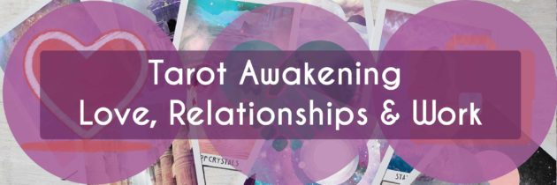 Tarot Awakening – Love, Relationships & Work
